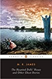 The Haunted Doll's House and Other Ghost Stories: The Complete Ghost Stories of M. R. James, Volume 2 (Penguin Classics : the Complete Ghost Stories of M. R. James)