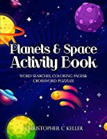 Planets & Space Activity Book: Word Searches, Coloring Pages, Crossword Puzzles