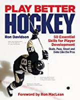 Play Better Hockey: 50 Essential Skills for Player Development