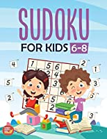 Sudoku For Kids 6-8: More Than 100+  Beginner, Easy and Fun Sudoku Puzzles That Keep Your Kids Busy, Designed Specifically For 6-7-8 year old kids while improving their memories and critical thinking skills