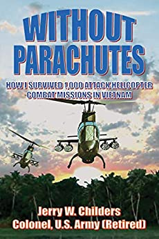 Without Parachutes: How I Survived 1,000 Attack Helicopter Combat Missions in Vietnam by [Childers, Jerry W.]