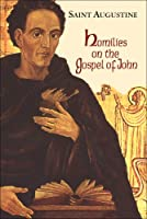 Homilies on the Gospel of John 1-40 (The Works of Saint Augustine, a Translation for the 21st Century)