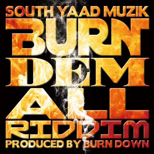 SOUTH YAAD MUZIK ''BURN DEM ALL RIDDIM''