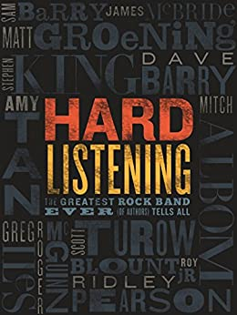 Hard Listening: The Greatest Rock Band of All Time (of Authors) Tells All by [Barry, Sam, King, Stephen, Tan, Amy, Barry, Dave, Iles, Greg, McBride, James, Groening, Matt, Albom, Mitch, Pearson, Ridley, Turow, Scott]