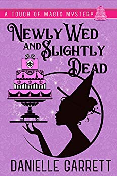 Newly Wed and Slightly Dead: A Touch of Magic Mystery (A Touch of Magic Mysteries Book 1) by [Garrett, Danielle]