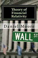 Theory of Financial Relativity: Investment Portfolio Guidance in a Federal Reserve Driven Bubble Prone Deflationary Era