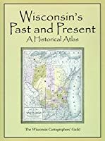 Wisconsin's Past & Present: A Historical Atlas