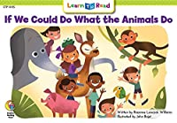 If We Could Do What Animals Do (Learn to Read)
