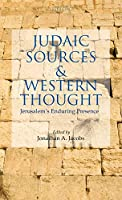 Judaic Sources and Western Thought: Jerusalem's Enduring Presence