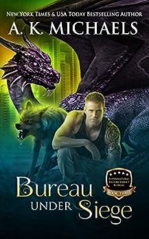 Supernatural Enforcement Bureau, Bureau Under Siege: Book 3 by [Michaels, A K]