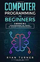 Computer Programming for Beginners: 5 books in 1 - Python programming + SQL + Arduino + C# + Javascript to become skilled faster
