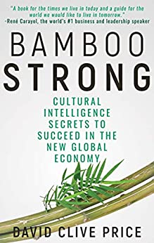 [Price PhD., David Clive]のBAMBOO STRONG: Cultural Intelligence Secrets To Succeed In The New Global Economy (English Edition)