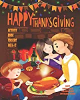 Happy Thanksgiving Activity Book For Kids: Unleash Your Child's Creativity With These Fun Games And Puzzles Thanksgiving Activity Book For Children Age 6 - 12 | Mazes | Word Search | Scramble Words | Dot To Boxes Game | Hangman | Coloring & Drawing Pages