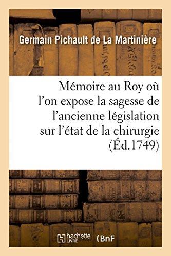 Mémoire au Roy par son premier chirurgien où l'on expose la sagesse de l'ancienne législation: sur l'état de la chirurgie en France confirmée par la Déclaration de 1743