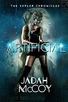 Artificial (The Kepler Chronicles Book 1) by [McCoy, Jadah]