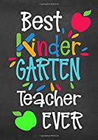 Best Kindergarten Teacher Ever: End Of The Year Teacher Gifts (Teacher Appreciation Gift Notebook) (Inspirational Notebooks for Teachers)