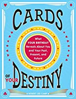 Cards of Your Destiny: What Your Birthday Reveals About You and Your Past, Present, and Future by Robert Camp(2014-01-01)