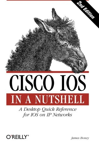 Cisco IOS in a Nutshell: A Desktop Quick Reference for IOS on IP Networks (In a Nutshell (O'Reilly))