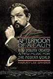 Afternoon of a Faun: How Debussy Created a New Music for the Modern World