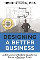 Designing a Better Business: An Entrepreneurial Guide to Navigate from Startup to Sustained Growth