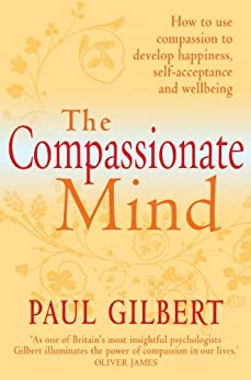 The Compassionate Mind (Compassion Focused Therapy) by [Gilbert, Paul]