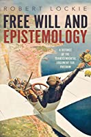 Free Will and Epistemology: A Defence of the Transcendental Argument for Freedom