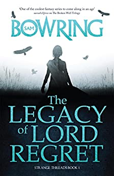 The Legacy of Lord Regret (The Strange Threads Series Book 2) by [Bowring, Sam]