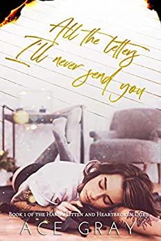 All The Letters I'll Never Send You: An Enemies-to-Lovers Duet (Handwritten & Heartbroken Duet Book 1) by [Gray, Ace]