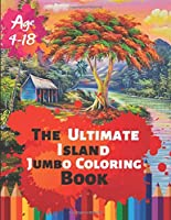 The Ultimate Island Jumbo Coloring Book Age 4-18: Great Coloring Book Island Beach Scene, Ocean Creature & Tropical Land and Creatures Of 50 Exclusive Illustrations (Perfect for Children and adults)