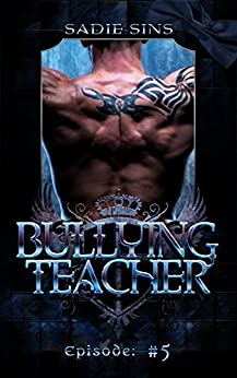 Bullying Teacher 5 by [Sins, Sadie]