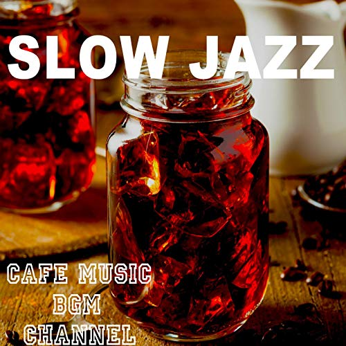 SLOW JAZZ ~Chill Out Cafe Music~