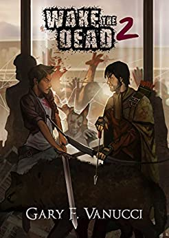 Wake the Dead 2: A Graphic Zombie Apocalypse Novel (Wake The Dead Series Book 2) by [Vanucci, Gary F.]