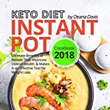 Keto Diet Instant Pot Cookbook 2018: Ultimate Benefits of Ketosis That Improves Overall Health and Makes it an Effective Tool for Weight Loss (English Edition)