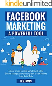 Facebook Marketing: A Powerful Tool: A Guide to Learn Facebook Marketing with all the Effective Strategies and Advertising Ideas to Grow Business Using Social Media. (English Edition)