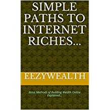 Simple Paths to Internet Riches...: Basic Methods of Building Wealth Online Explained...