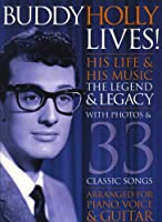 Buddy Holly Lives! His Life and His Music - The Legacy and the Legend: [His Life & His Music : the Legend & Legacy : with Photos & 33 Classic Songs Arranged for Piano, Voice & Guitar] (Pvg)