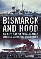 Bismarck and Hood: The Battle of the Denmark Strait: A Technical Analysis for a New Perspective