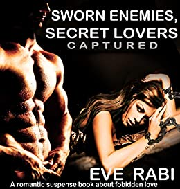 Sworn Enemies, Secret Lovers - Captured: A  romantic suspense story about angsty, forbidden love :(book 1) by [Rabi, Eve]
