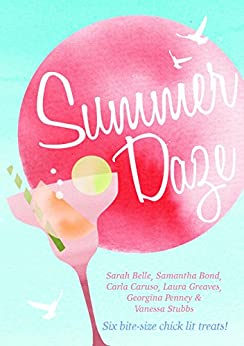 Summer Daze: Six bite-size chick lit treats by [Caruso, Carla, Belle, Sarah, Greaves, Laura, Penney, Georgina, Stubbs, Vanessa, Bond, Samantha]