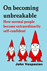 On Becoming Unbreakable: How Normal People Become Extraordinarily Self-confident ペーパーバック