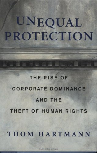 Download Unequal Protection: The Rise of Corporate Dominance and the Theft of Human Rights 1579546277
