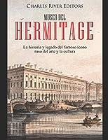 Museo del Hermitage: La historia y legado del famoso ícono ruso del arte y la cultura