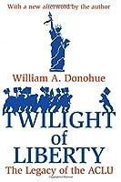 Twilight of Liberty: Legacy of the ACLU