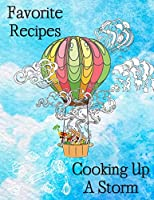 Favorite Recipes: Cooking Up A Storm: Create Your Own Unique Cookbook With  120 Blank Recipe Pages to  Write Down Your Best Recipes!