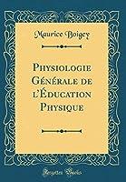 Physiologie Générale de l'Éducation Physique (Classic Reprint)