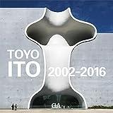 伊東豊雄作品集 2002-2016―TOYO ITO 2002-2016 画像