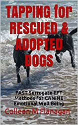 TAPPING for RESCUED & ADOPTED DOGS: FAST Surrogate EFT Methods for CANINE Emotional Well Being (English Edition)