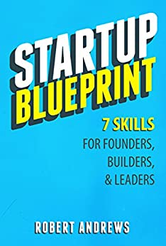 Startup Blueprint: 7 Skills For Founders, Builders & Leaders by [Andrews, Robert]