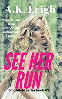 See Her Run: Book #1 in the Smithfield series (a woman in jeopardy romantic suspense and psychological thriller) by [Leigh, A.K.]
