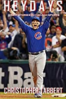 Heydays: Great Stories in Chicago Sports